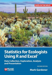 Statistics for Ecologists Using R and Excel : Data Collection, Exploration, Analysis and Presentation, Paperback / softback Book