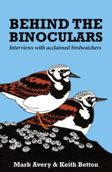 Behind the Binoculars : Interviews with Acclaimed Birdwatchers, Paperback Book