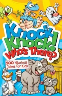 Knock, Knock! Who's There? 500 Hilarious Jokes for Kids, Paperback Book