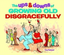 The Ups & Downs of Growing Old Disgracefully, Hardback Book