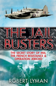 The Jail Busters : The Secret Story of MI6, the French Resistance and Operation Jericho, Paperback Book