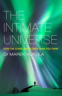 The Intimate Universe : How the stars are closer than you think, Paperback / softback Book