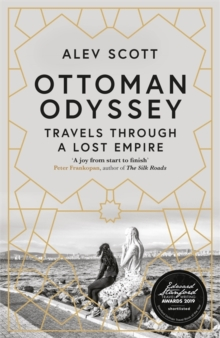 Ottoman Odyssey : Travels through a Lost Empire: Shortlisted for the Stanford Dolman Travel Book of the Year Award, Hardback Book