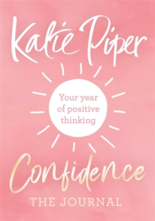 Confidence: The Journal : Your year of positive thinking, Paperback / softback Book
