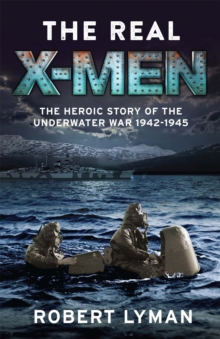 The Real X-Men : The Heroic Story of the Underwater War 1942-1945, Paperback / softback Book