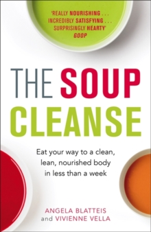 The Soup Cleanse : Eat Your Way to a Clean, Lean, Nourished Body in Less than a Week, Paperback Book