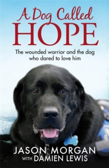 A Dog Called Hope : The Wounded Warrior and the Dog Who Dared to Love Him, Paperback Book