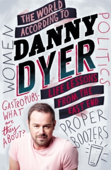 The World According to Danny Dyer : Life Lessons from the East End, Paperback / softback Book