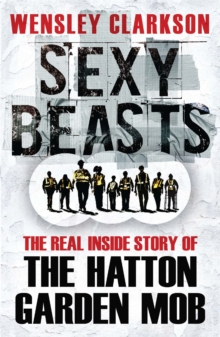 Sexy Beasts : The Inside Story of the Hatton Garden Heist, Paperback Book