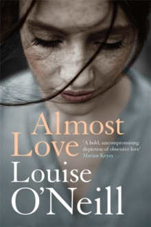 Almost Love : the addictive story of obsessive love from the bestselling author of ASKING FOR IT, Hardback Book