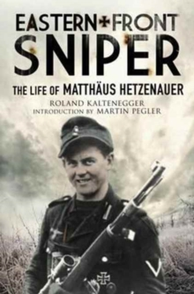 Eastern Front Sniper : The Life of Matth Us Hetzenauer, Hardback Book