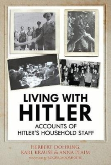 Living with Hitler : Accounts of Hitler's Household Staff, Hardback Book