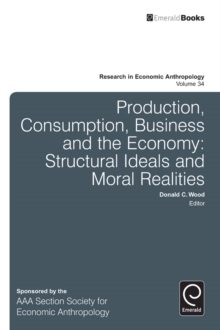 Production, Consumption, Business and the Economy : Structural Ideals and Moral Realities, Hardback Book