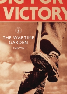 The Wartime Garden : Digging for Victory, Paperback / softback Book