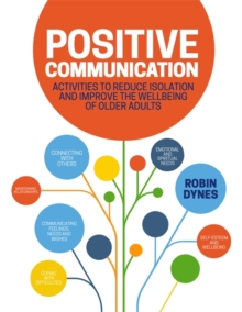 Positive Communication : Activities to Reduce Isolation and Improve the Wellbeing of Older Adults, PDF eBook