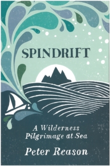 Spindrift : A Wilderness Pilgrimage at Sea, EPUB eBook
