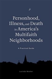 Personhood, Illness, and Death in America's Multifaith Neighborhoods : A Practical Guide, EPUB eBook