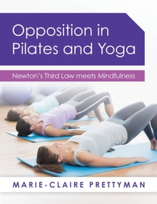 Opposition in Pilates and Yoga : Newton's Third Law meets Mindfulness, Paperback / softback Book