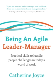 Being An Agile Leader-Manager : Practical skills to handle people challenges in today's world of work, Paperback / softback Book