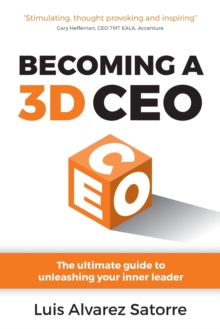 Becoming a 3D CEO : The ultimate guide to unleashing your inner leader, Paperback / softback Book