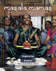 Masala Mamas : Recipes and stories from Indian women changing their communities through food and love, Paperback / softback Book