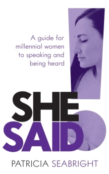She Said! : A guide for millennial women to speaking and being heard, Paperback / softback Book