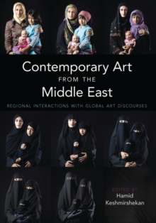 Contemporary Art from the Middle East : Regional Interactions with Global Art Discourses Volume 18, Hardback Book