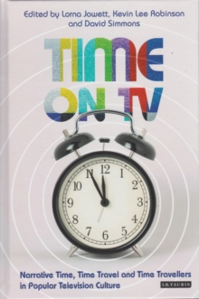 Time on TV : Narrative Time, Time Travel and Time Travellers in Popular Television Culture, Hardback Book