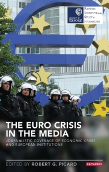 The Euro Crisis in the Media : Journalistic Coverage of Economic Crisis and European Institutions, Paperback / softback Book