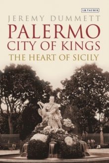 Palermo, City of Kings : The Heart of Sicily, Hardback Book