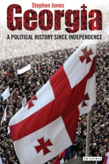 Georgia : A Political History Since Independence, Paperback / softback Book