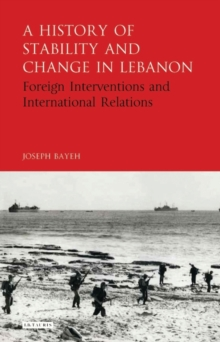 A History of Stability and Change in Lebanon : Foreign Interventions and International Relations, Hardback Book