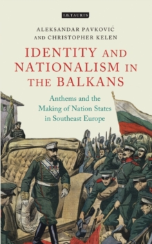 Anthems and the Making of Nation States : Identity and Nationalism in the Balkans, Hardback Book