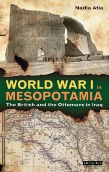 World War I in Mesopotamia : The British and the Ottomans in Iraq, Hardback Book