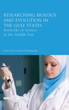 Researching Biology and Evolution in the Gulf States : Networks of Science in the Middle East, Hardback Book