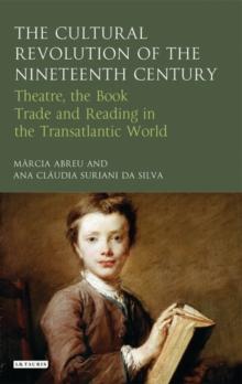 The Cultural Revolution of the Nineteenth Century : Theatre, the Book-Trade and Reading in the Transatlantic World, Hardback Book