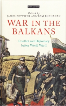 War in the Balkans : Conflict and Diplomacy before World War I, Hardback Book