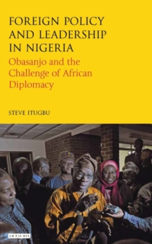 Foreign Policy and Leadership in Nigeria : Obasanjo and the Challenge of African Diplomacy, Hardback Book