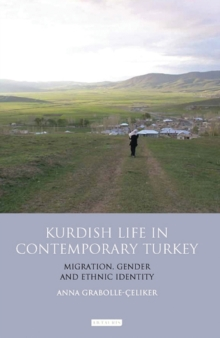 Kurdish Life in Contemporary Turkey : Migration, Gender and Ethnic Identity, Paperback / softback Book
