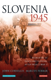 Slovenia 1945 : Memories of Death and Survival After World War II, Paperback / softback Book