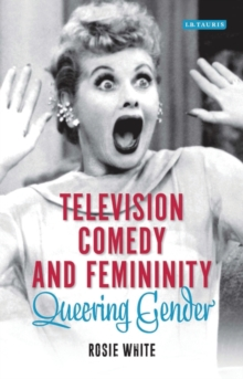 Television Comedy and Femininity : Queering Gender, Hardback Book