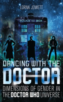 Dancing with the Doctor : Dimensions of Gender in the Doctor Who Universe, Paperback / softback Book
