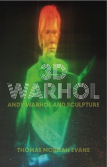 3-D Warhol : The Sculptural Work of Andy Warhol, Hardback Book