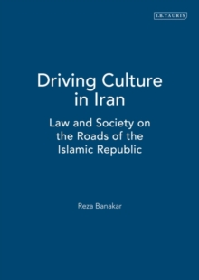 Driving Culture in Iran : Law and Society on the Roads of the Islamic Republic, Hardback Book