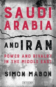 Saudi Arabia and Iran : Power and Rivalry in the Middle East, Paperback Book