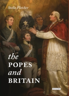 The Popes and Britain : A History of Rule, Rupture and Reconciliation, Hardback Book