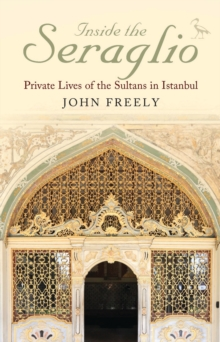 Inside the Seraglio : Private Lives of the Sultans in Istanbul, Paperback / softback Book