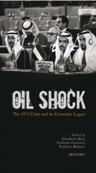Oil Shock : The 1973 Crisis and its Economic Legacy, Hardback Book