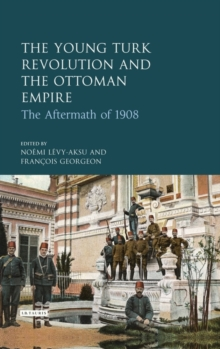 The Young Turks and the Ottoman Empire : The Aftermath of the 1908 Revolution, Hardback Book