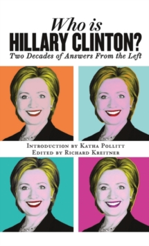 Who is Hillary Clinton? : Two Decades of Answers from the Left, Paperback Book
